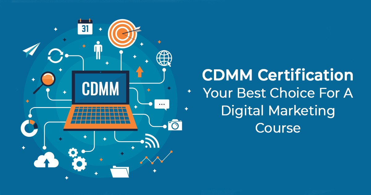 Why Is CDMM Certification Your Best Choice For A Digital Marketing Course