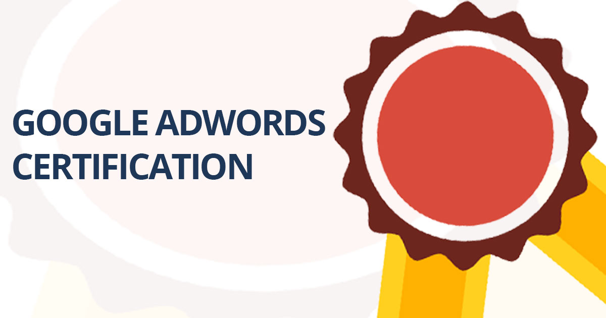 Google AdWords Certification: Everything You Need to Prepare & Pass