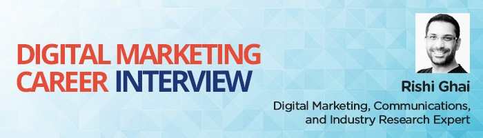 An Interview with Rishi Ghai, an Industry Analyst who built career in Digital Marketing
