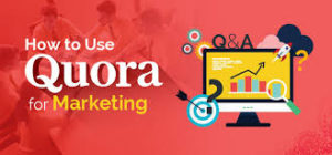 How to Use Quora Marketing?