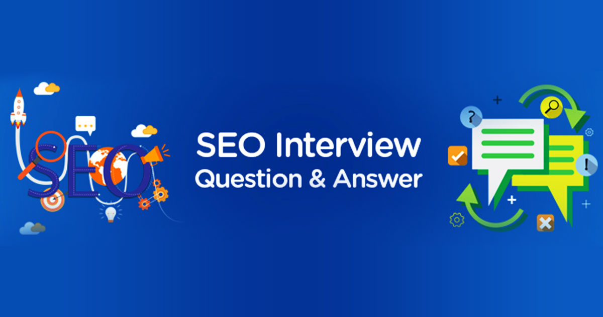 Top SEO Interview Questions & Answers You Must Read Before Your Big Day