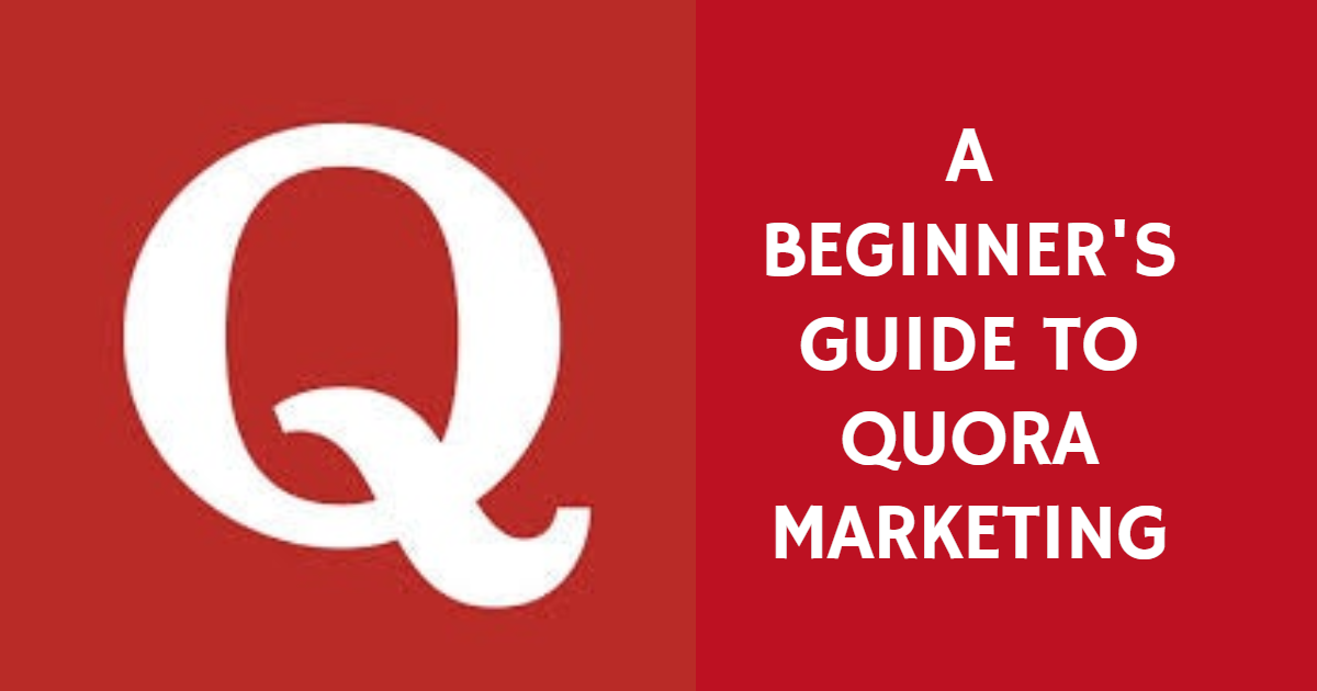 A Beginner's Guide to Quora Marketing & Promotion of a Website
