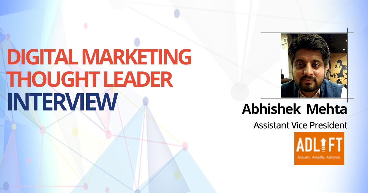 Interview with Abhishek Mehta, Assistant Vice President, AdLift