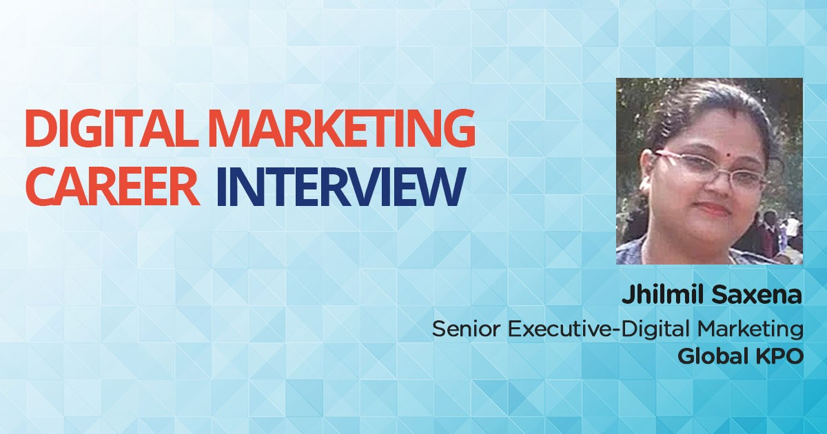 An Interview with Jhilmil Saxena, MCA Professional turned Senior Digital Marketing Executive