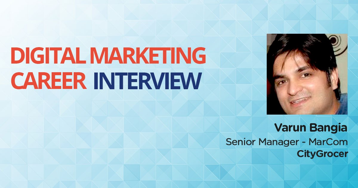 An Interview with Varun Bangia, a Traditional Marketer who expanded his career with Digital Marketing