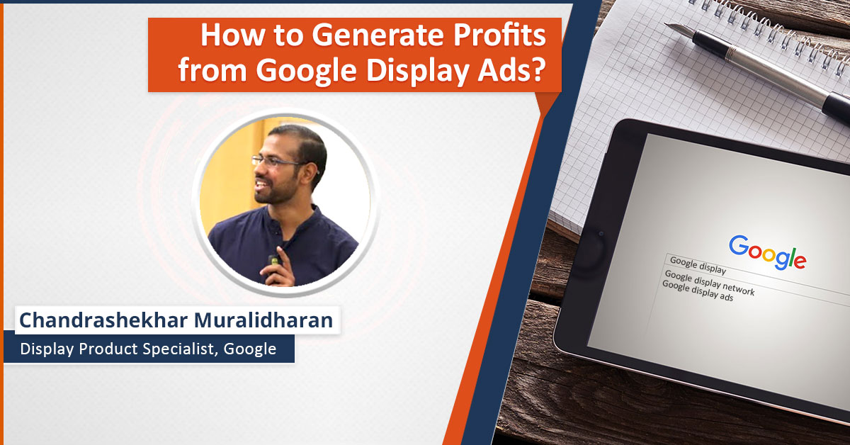 How to Generate Profits from Google Display Ads: Webinar Recording
