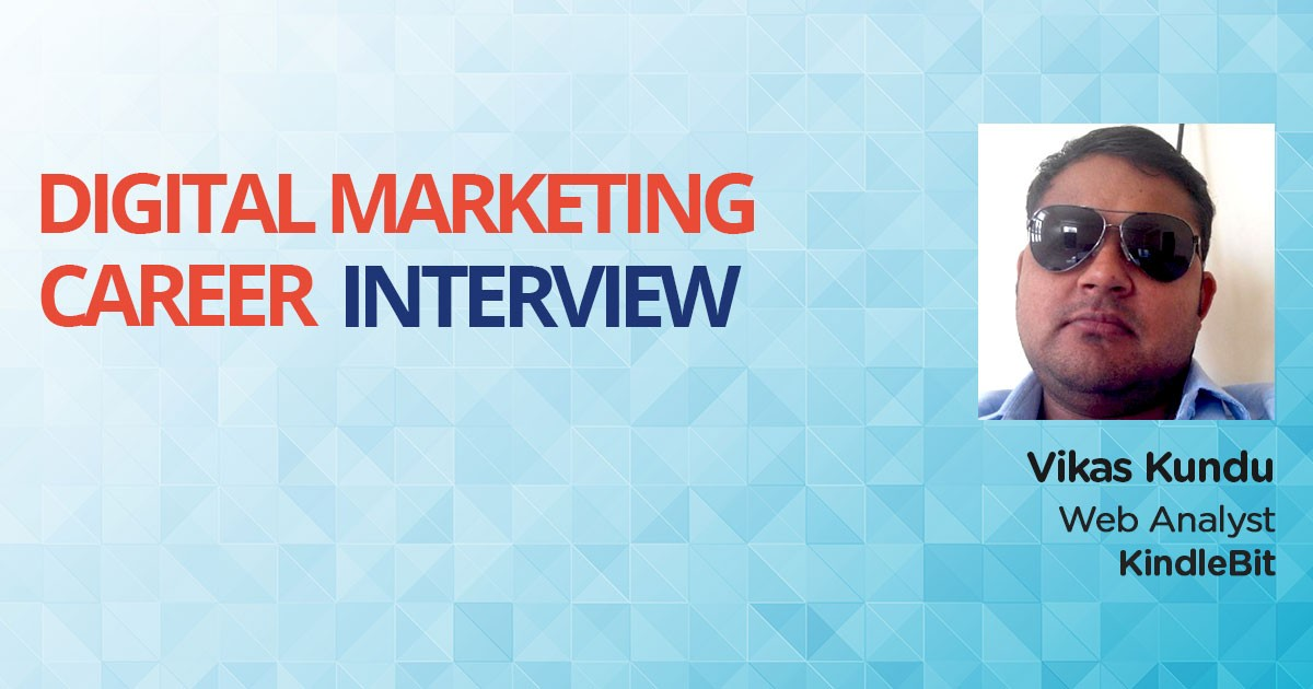 An Interview with Vikas Kundu, Sales Executive turned Web Analyst