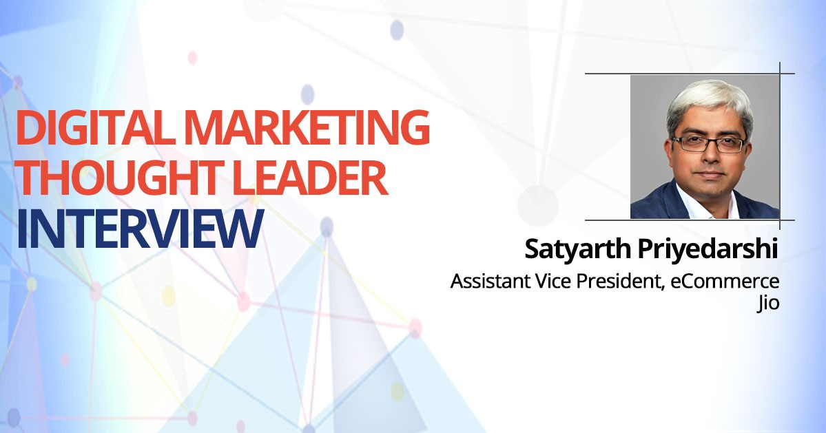 Interview with Satyarth Priyedarshi, Jio, Assistant Vice President – eCommerce