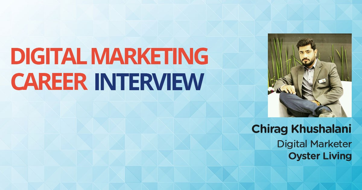 An Interview with Chirag Khushalani, an MBA who turned Digital Marketer