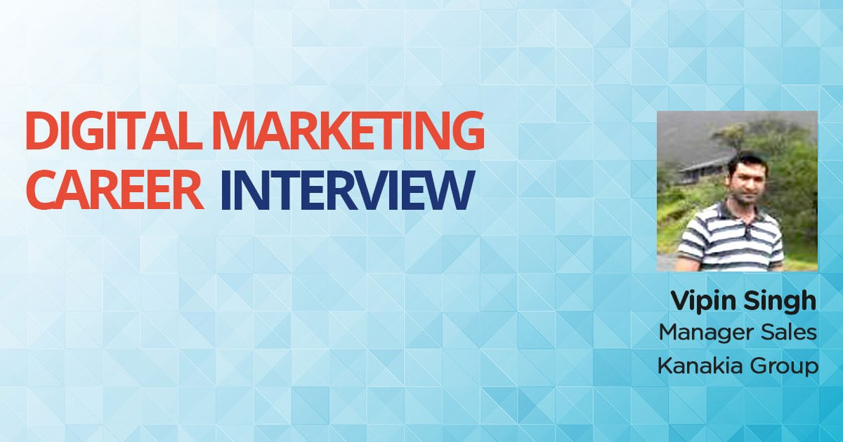 Interview with Vipin Singh, a Sales Professional building Career in Digital Marketing