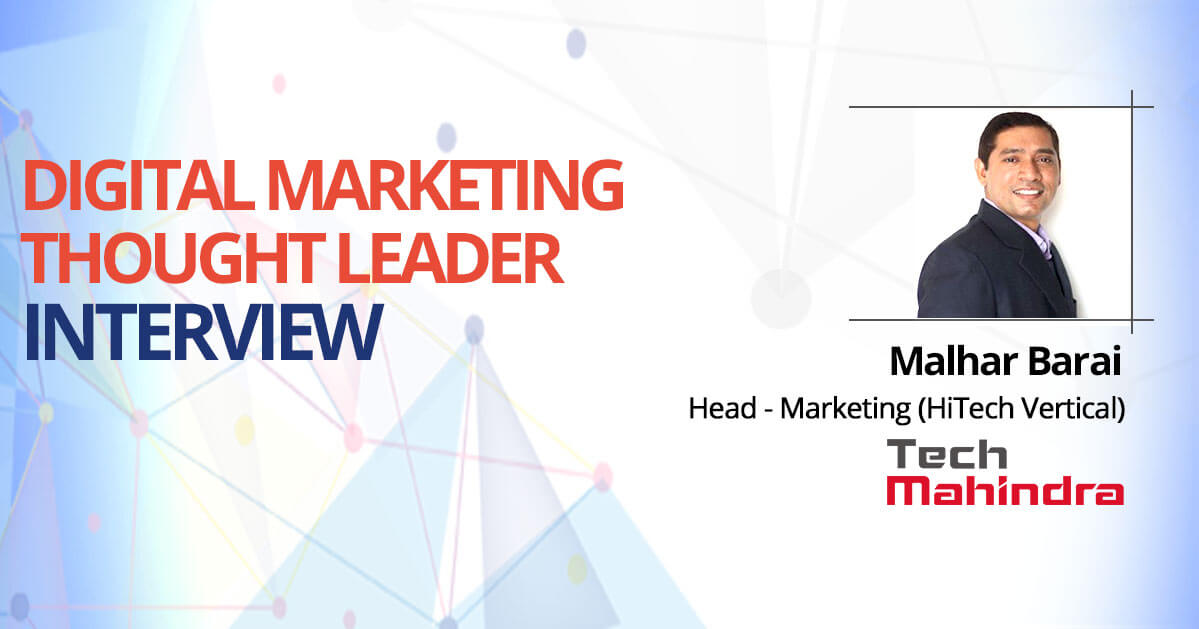 Interview with Malhar Barai, Tech Mahindra, Head – Marketing (HiTech Vertical)