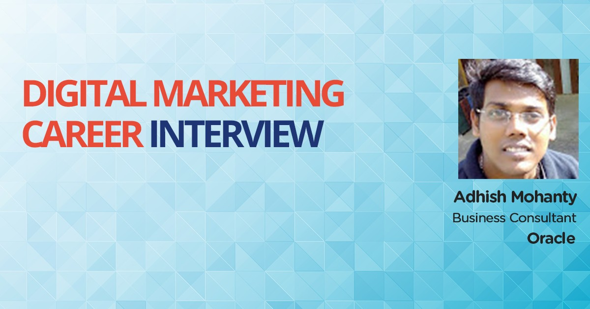 Interview with Adhish Mohanty, an MBA who leveraged Digital Marketing & turned into Business Consultant