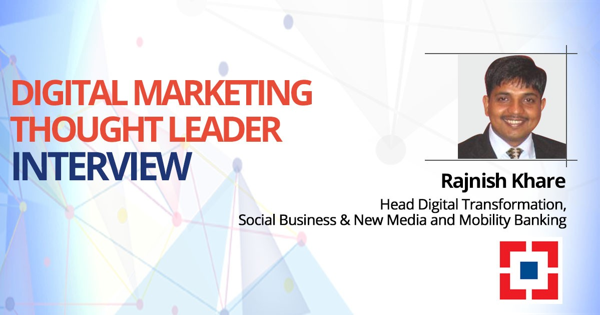 Interview with Rajnish Khare, HDFC Bank, Head Digital Transformation, Social Business & New Media and Mobility Banking