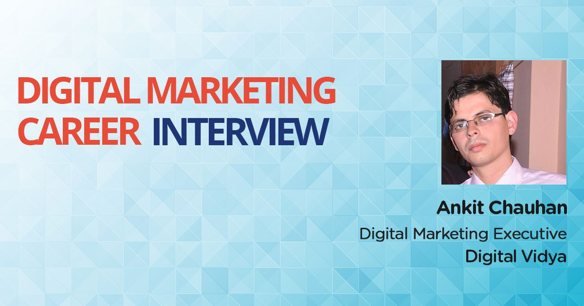 Interview with Ankit Chauhan, a Software Engineer turned Digital Marketing Executive