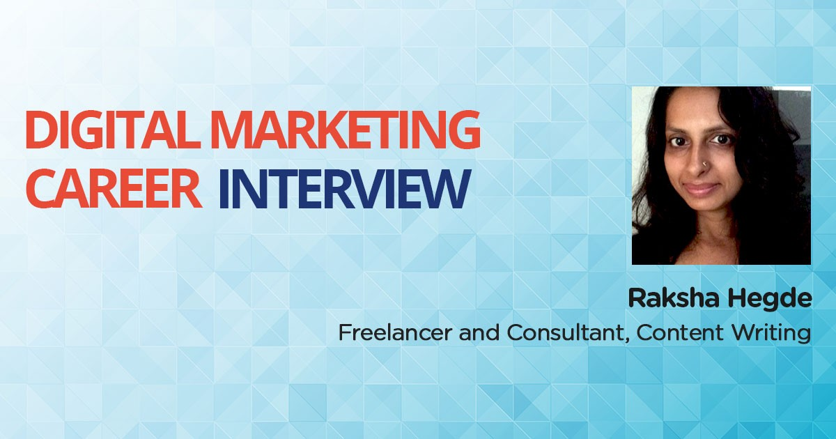 Interview with Raksha Hegde, a Content Editor leveraging Digital Marketing to know Digital Media's inside out