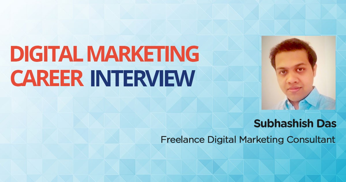 Interview with Subhashish Das, a Marketing Professional turned Freelance Digital Marketing Consultant