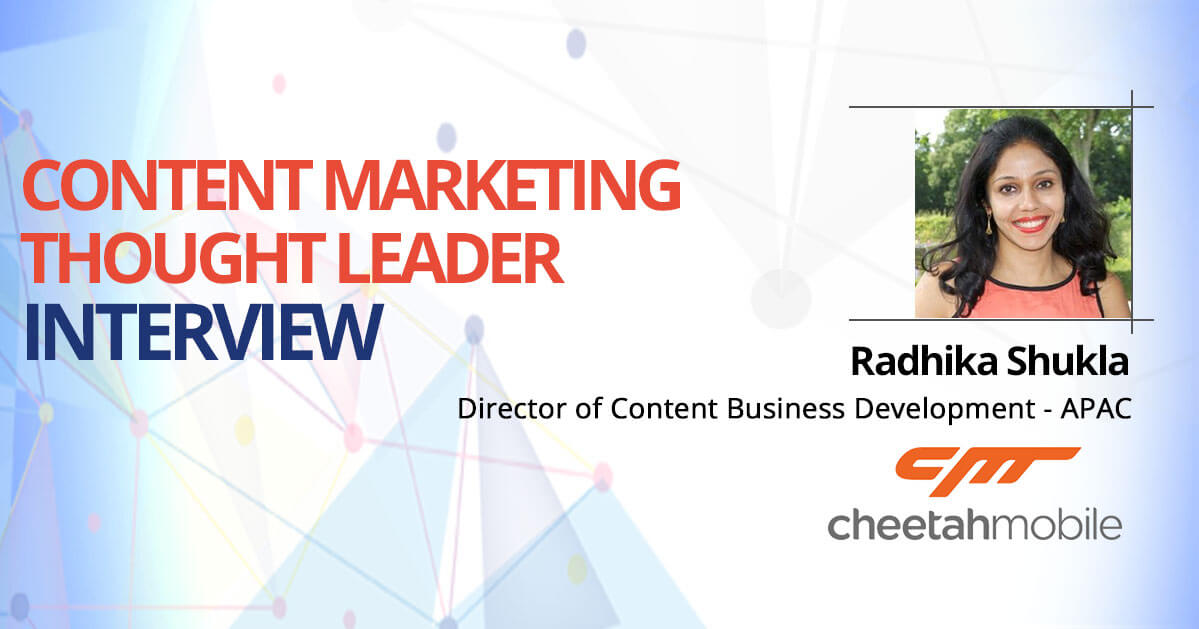Interview with Radhika Shukla, Cheetah Mobile, Director of Content Business Development – APAC