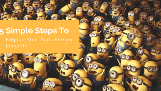 5 Simple steps to engage your audience on LinkedIn