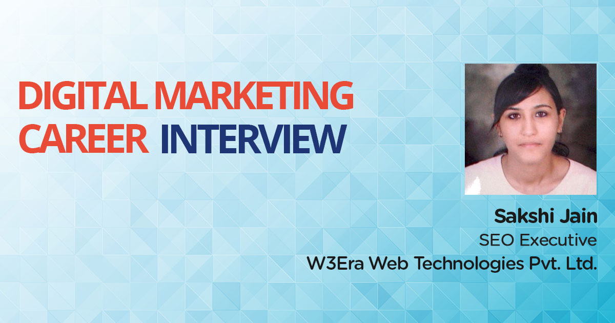 Interview with Sakshi Jain, an MBA who leveraged Digital Marketing & turned into SEO Executive