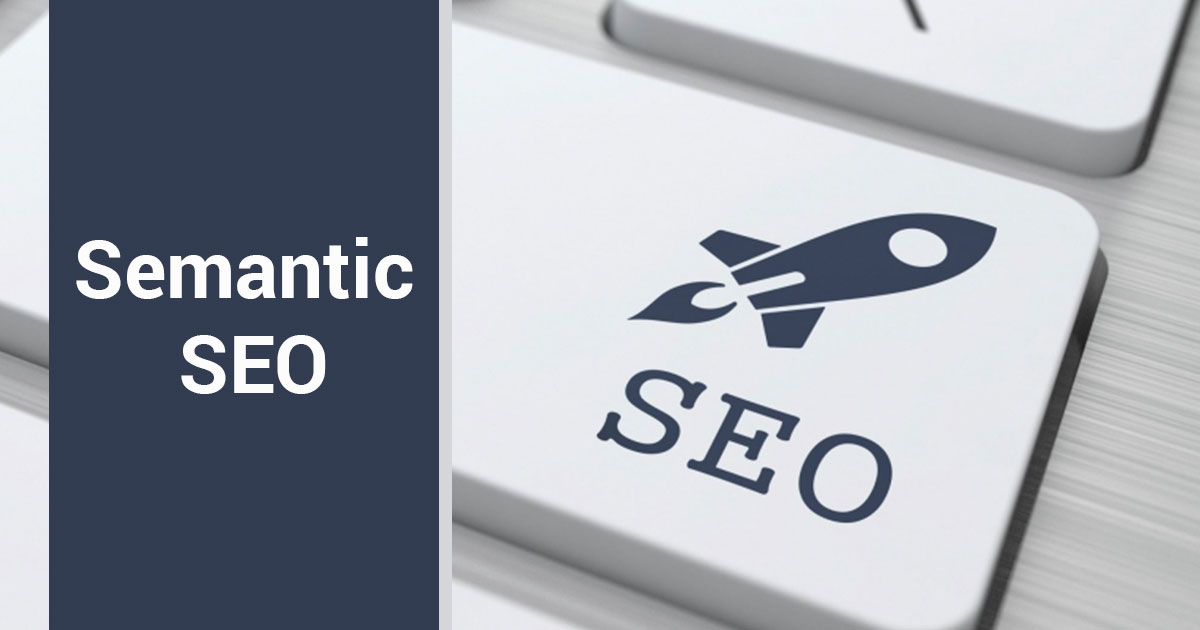 How to Make Semantic SEO Work For You?