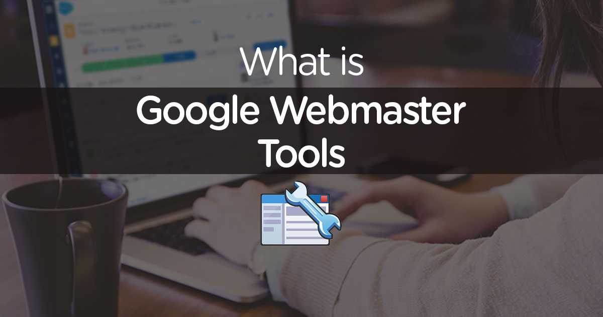 What is Google Webmaster Tools | Search Console Overview
