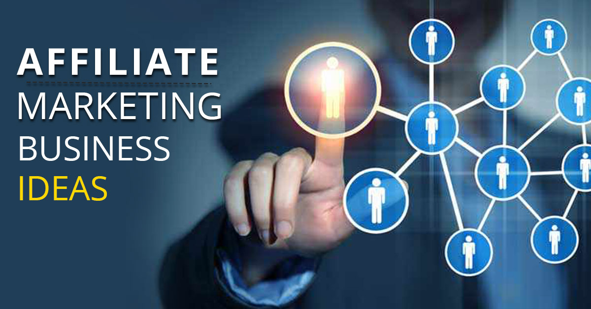 Affiliate Marketing Business Ideas: A Guide For Merchants and Publishers