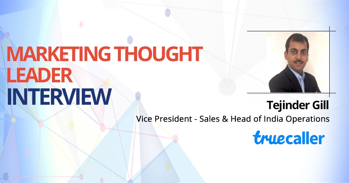 Interview with Tejinder Gill, Truecaller, Vice President – Sales & Head of India Operations