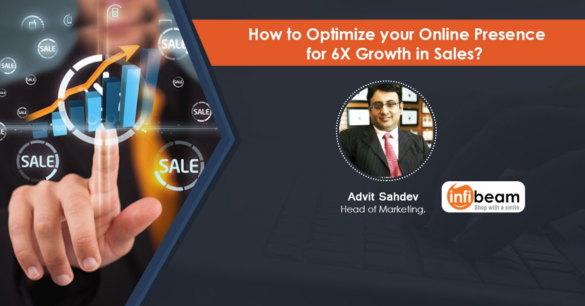 How to Optimize your Online Presence for 6X Growth in Sales?- Webinar recording