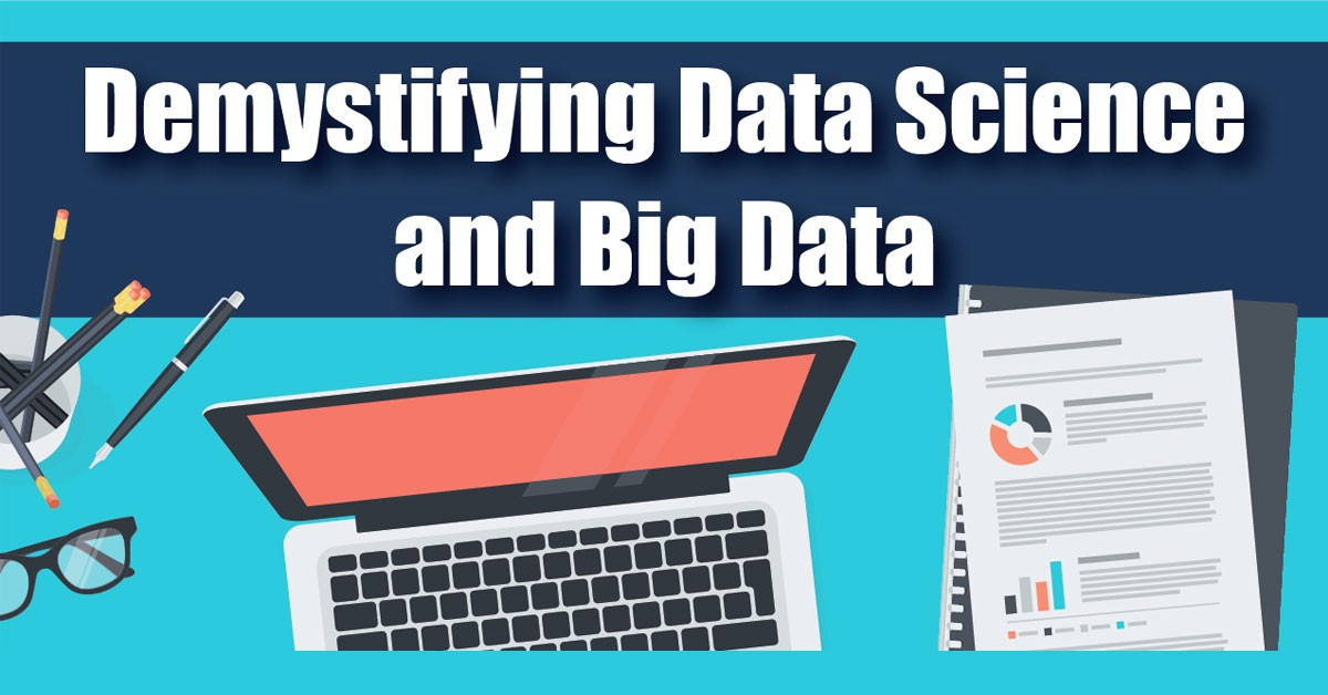 Demystifying Data Science and Big Data
