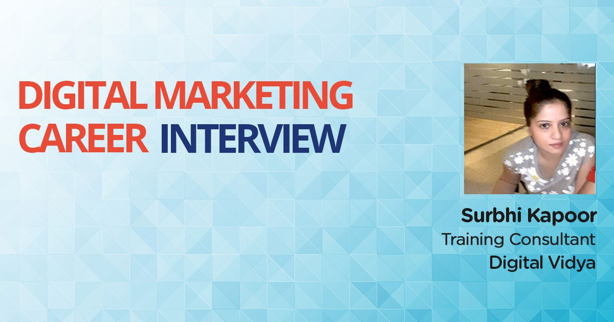 Interview with Surbhi Kapoor, a Business Analyst turned Digital Marketing Training Consultant
