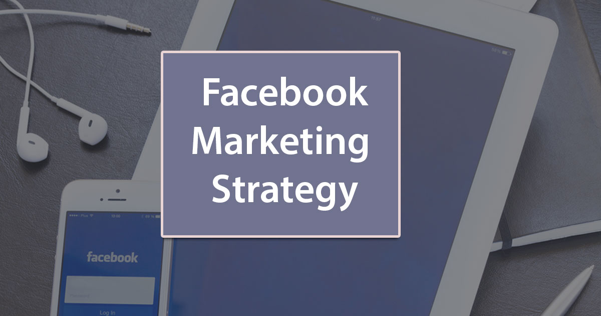Craft a Facebook Marketing Strategy for your Business