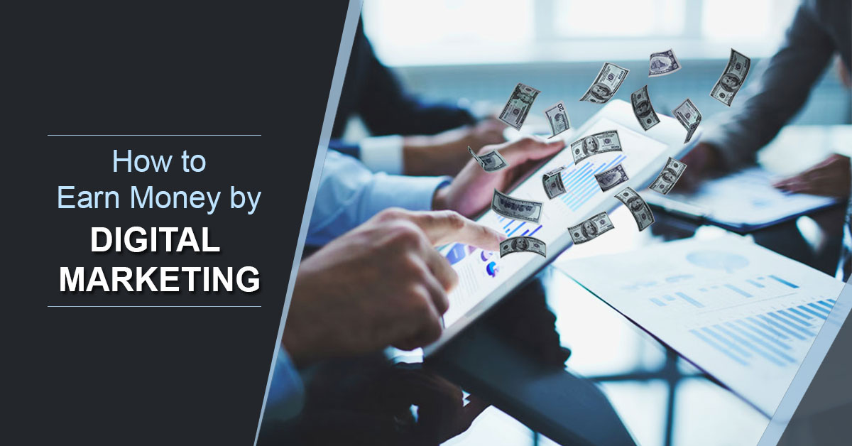 8 Ways on How to Earn Money by Digital Marketing?