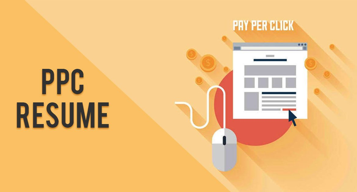 Know The Essentials Of A Ppc Resume For Job Opportunity
