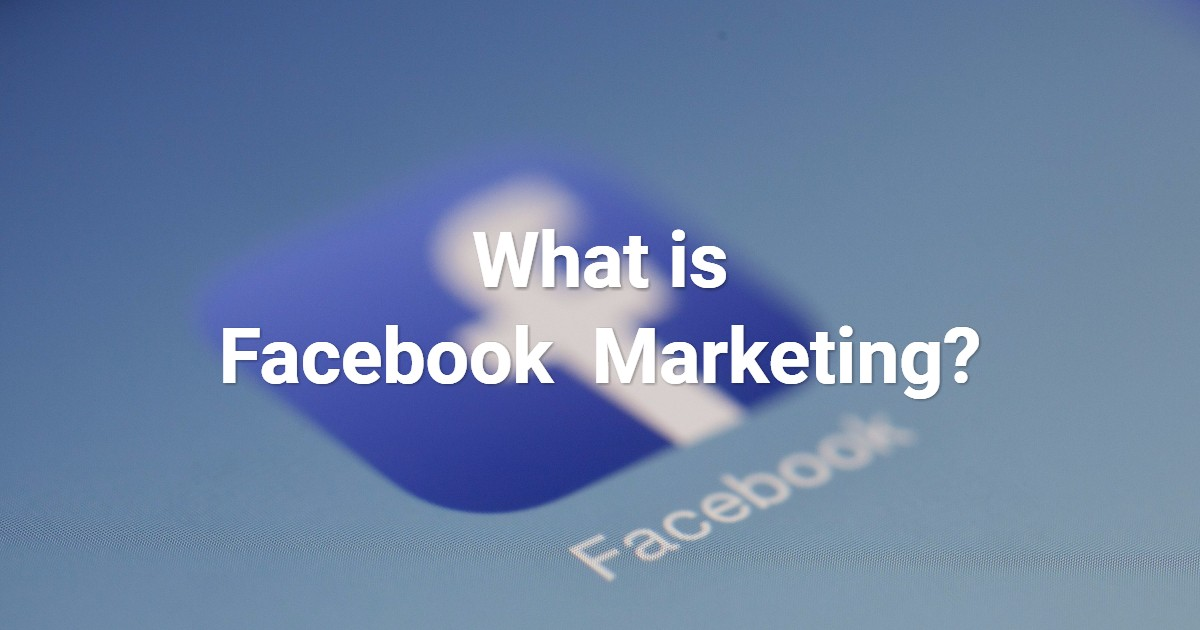 What is Facebook Marketing? How to Market Your Business on Facebook?