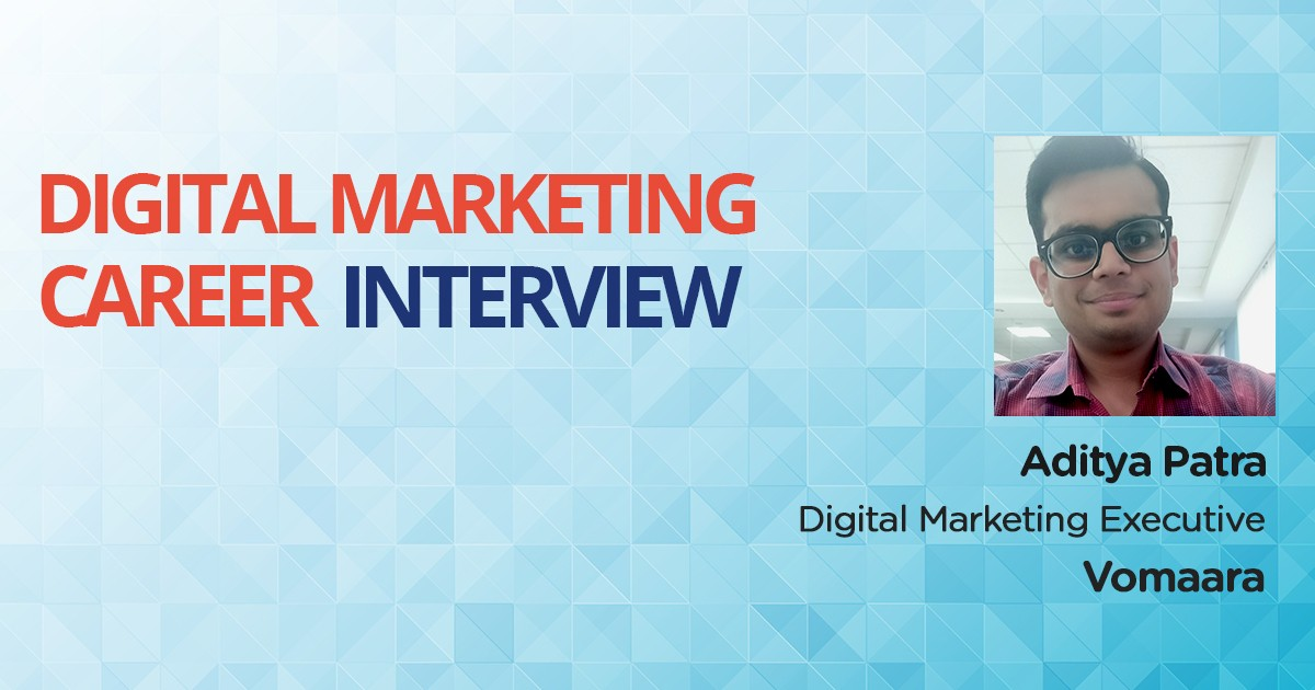 Interview with Aditya Patra, an MBA who leveraged Digital Marketing & turned into Digital Marketing Executive
