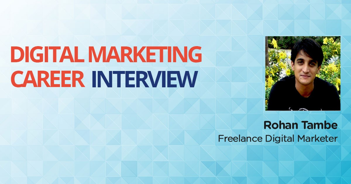 Interview with Rohan Tambe, an MBA turned Freelance Digital Marketer