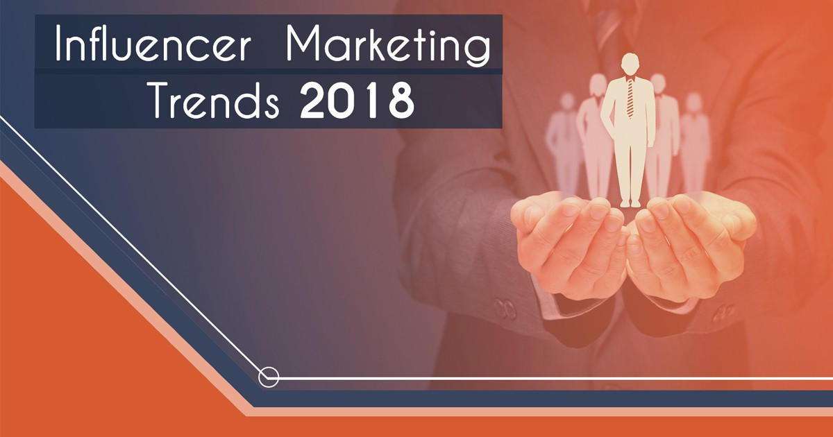 Influencer Marketing Trends to Watch Out for in 2018