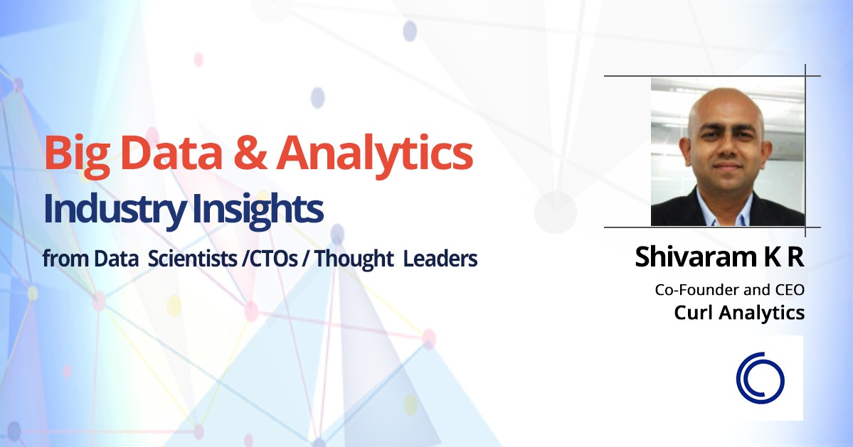 Interview with Shivaram K R, Co-Founder and CEO, Curl Analytics