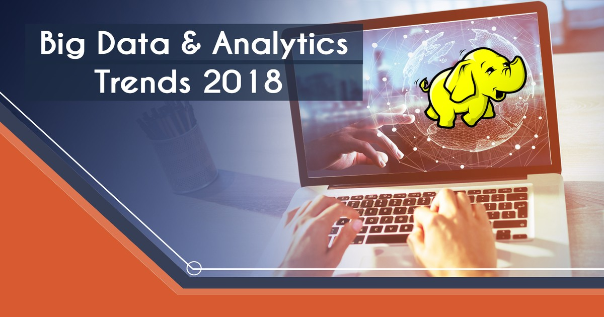 Big Data & Analytics Trends to Watch Out for in 2018