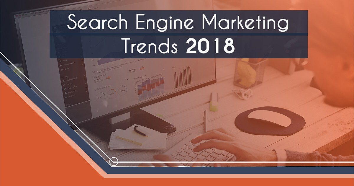 SEM Trends to Watch Out for in 2018 | Search Engine Marketing Trends