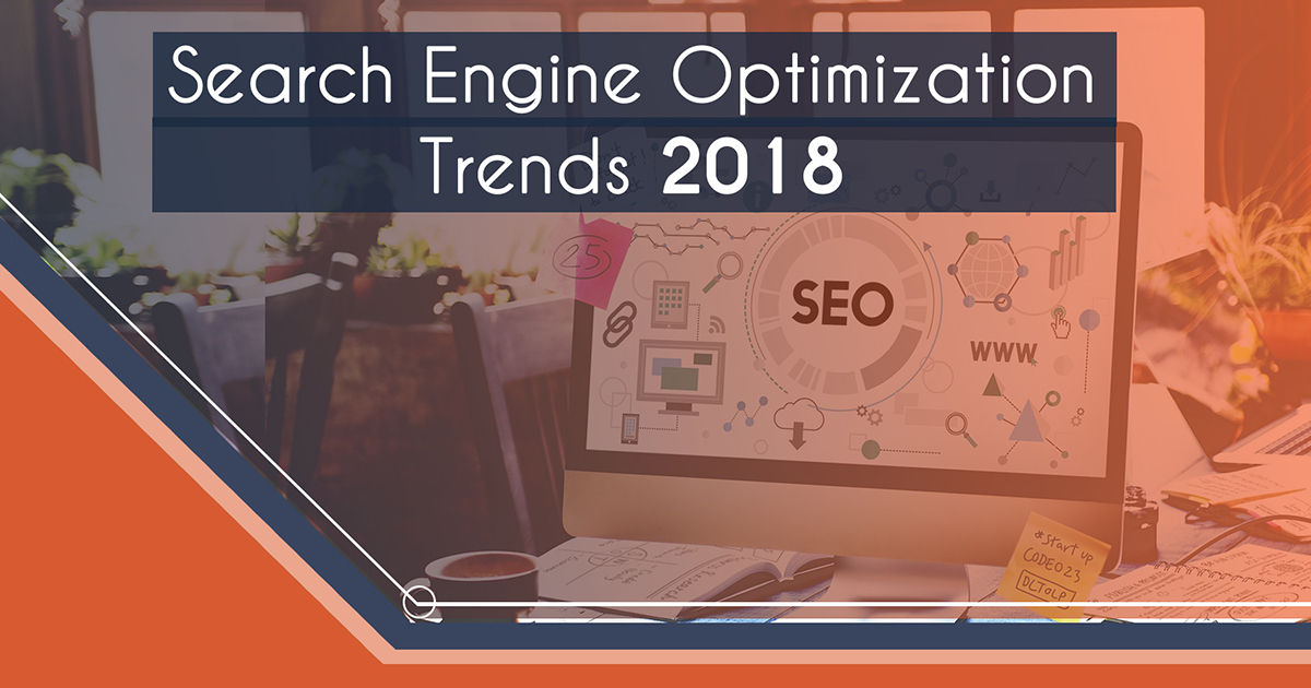 SEO Trends to Watch Out for in 2018 | Search Engine Optimization Trends