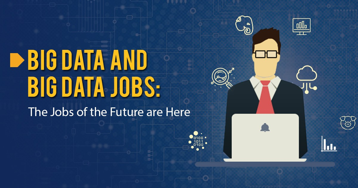 Big Data and Big Data Jobs: The Jobs of the Future are Here