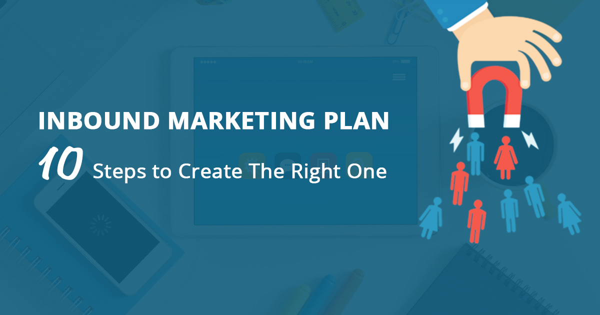 Inbound Marketing Plan: 10 Steps to Create The Right One