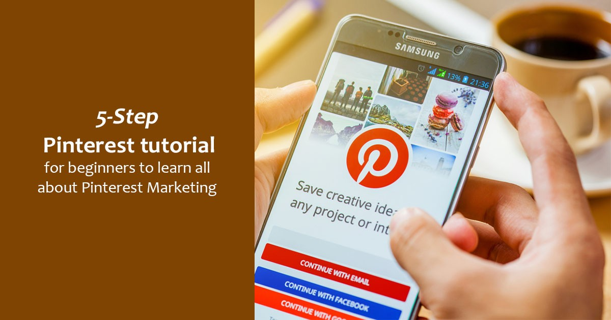 5-Step Pinterest Tutorial for Beginners to learn All About Pinterest Marketing