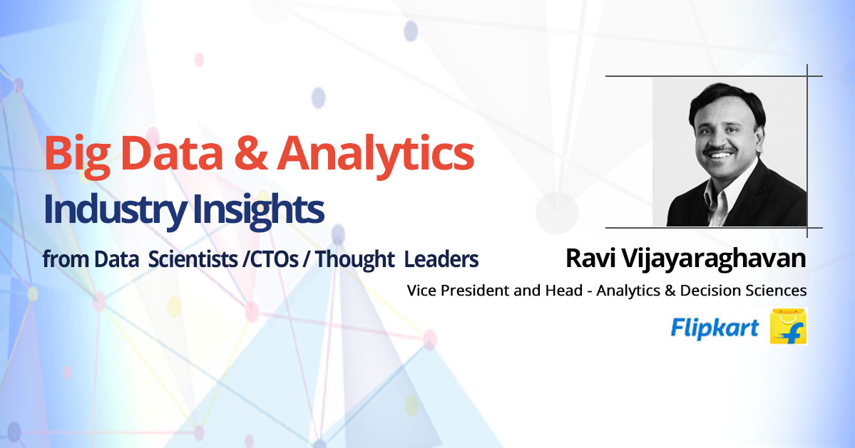Interview with Ravi Vijayaraghavan, Vice President and Head – Analytics and Decision Sciences, Flipkart.com