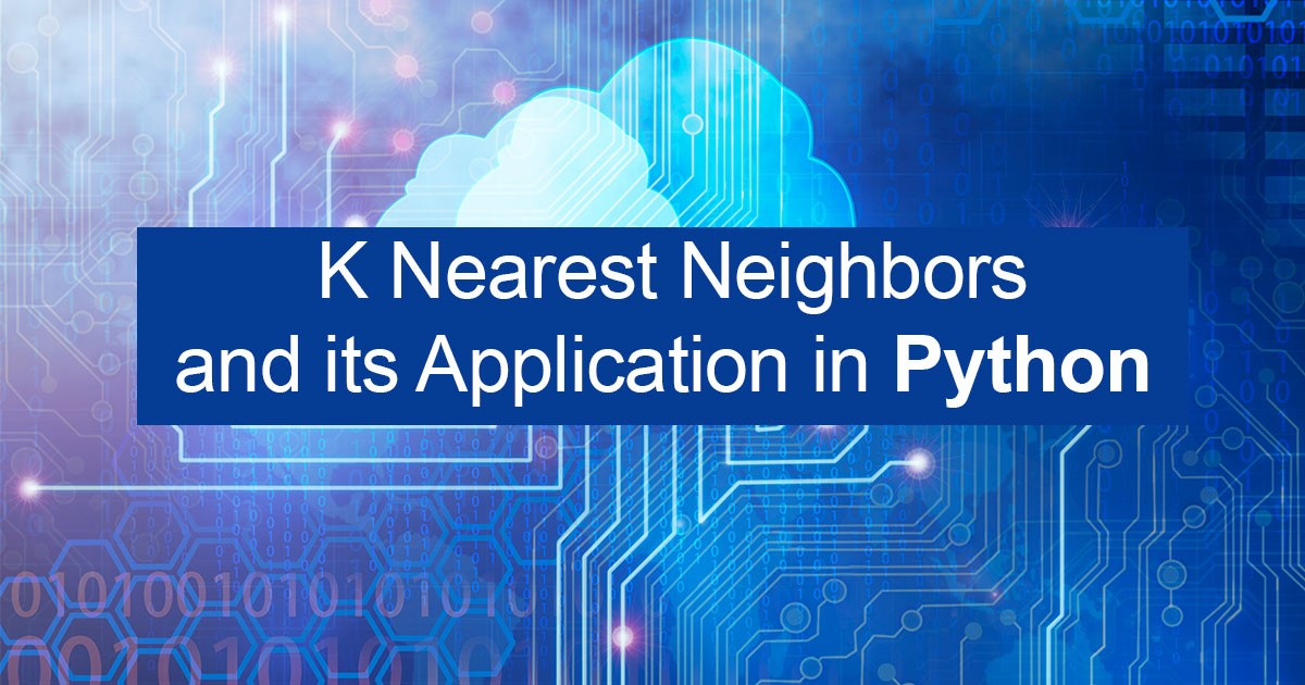 K Nearest Neighbors and its Application in Python
