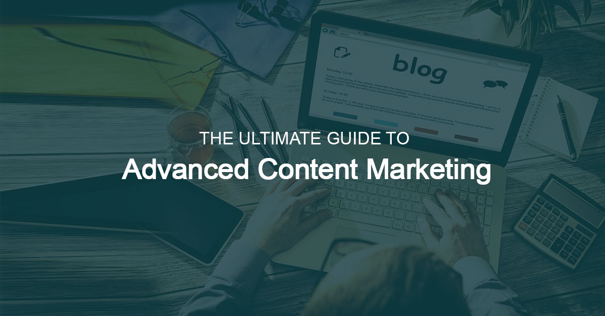 The Ultimate Guide to Advanced Content Marketing