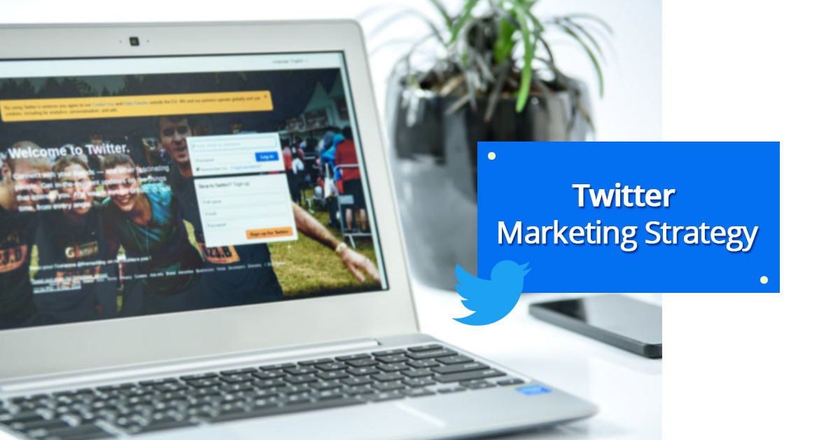 How to Develop a Powerful Twitter Marketing Strategy