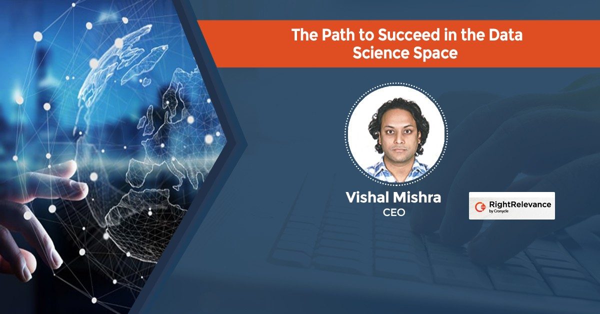 Vishal Mishra, CEO & Co-Founder, Right Relevance on Path to Succeed in Data Science Space