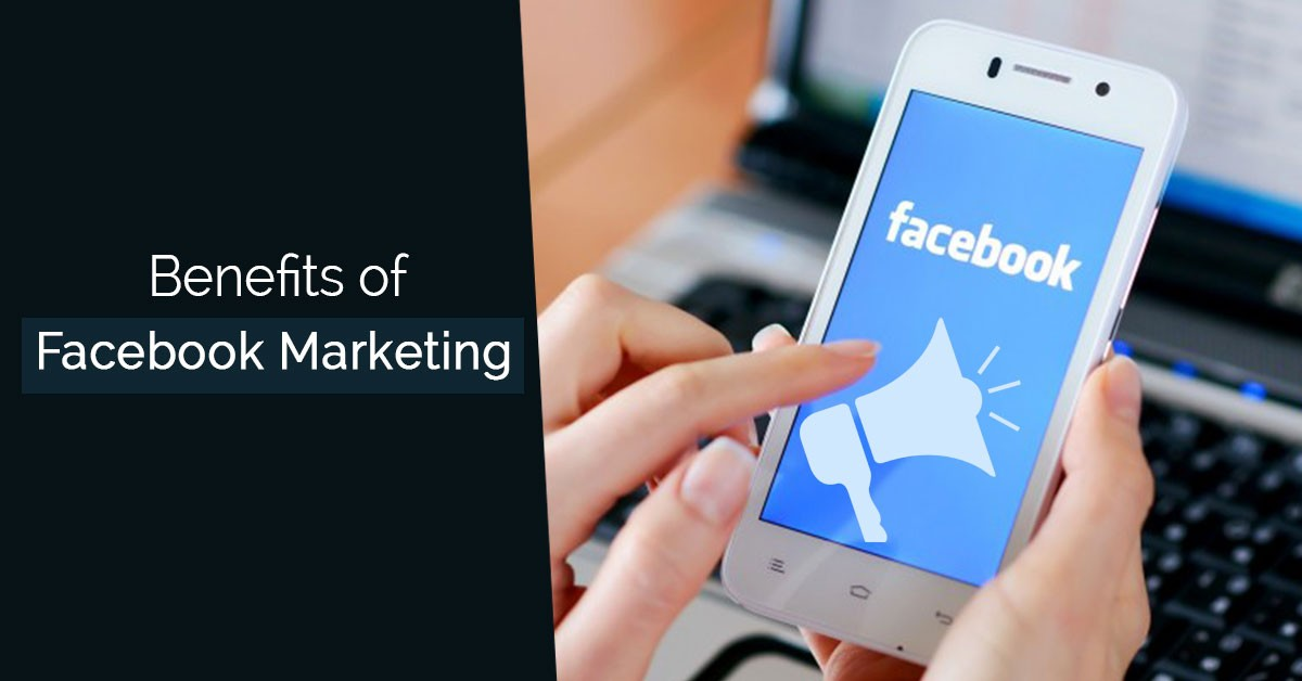 Unbeatable Benefits Of Facebook Marketing For Your Business!